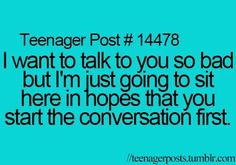 Oh My Goodness! I do that half the time I'm just like in gonna wait here and you can start the conversation