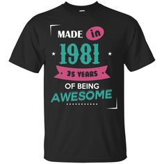1981 Shirts Made In 1981 35 Years Of Being Awesome T-shirts Hoodies Sweatshirts