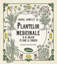 Carte: Ghidul complet al plantelor medicinale şi al bolilor pe care le vindecă
