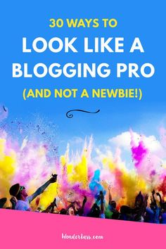 Wonderlass - 30 Ways to Look like a Blogging Pro (and not a Newbie!) Learn how to build a profitable blog or online business.