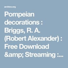 Pompeian decorations : Briggs, R. A. (Robert Alexander) : Free Download & Streaming : Internet Archive