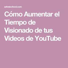 Cómo Aumentar el Tiempo de Visionado de tus Videos de YouTube