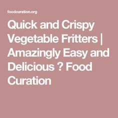 Quick and Crispy Vegetable Fritters | Amazingly Easy and Delicious ⋆ Food Curation