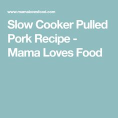 Slow Cooker Pulled Pork Recipe - Mama Loves Food