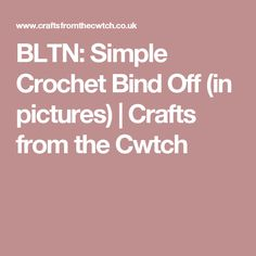 BLTN: Simple Crochet Bind Off (in pictures) | Crafts from the Cwtch