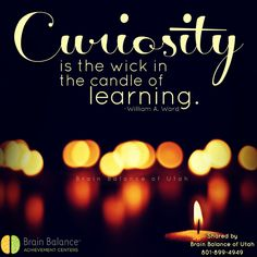 """""""#Curiosity is the #wick in the #candle of #learning."""" ~William A. Ward #wonder #candles #learn #education #becurious #curious #motivation #motivationmonday #motivationalmonday #quote #quoteoftheday #instaquote #StGeorge #SouthJordan #PleasantGrove #Bountiful #Utah #UT #addressthecause #brainbalance #afterschoolprogram"""