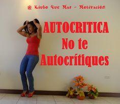 Autocritica - No te Autocritiques - Amate, Respetate.
