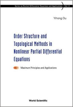 Order structure and topological methods in nonlinear partial      differential equations. 1, Maximum principles and applications /      Yihong Du.-- Singapore … [etc.] : World Scientific, 2006.          X, 190 p. ; : gráf ; 24 cm.-- (Series on partial      differential equations and applications ; 2)