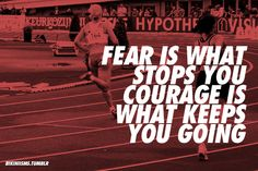 Fear is what stops you.