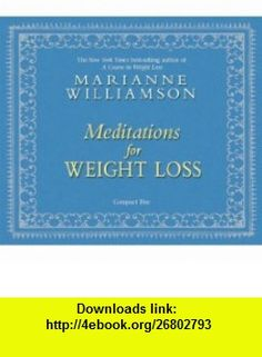 Meditations For Weight Loss (9781401931872) Marianne Williamson , ISBN-10: 1401931871  , ISBN-13: 978-1401931872 ,  , tutorials , pdf , ebook , torrent , downloads , rapidshare , filesonic , hotfile , megaupload , fileserve