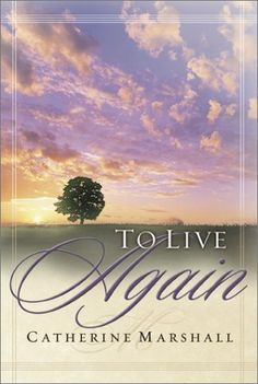 To Live Again by Catherine Marshall. A Christian classic. Her world caved in when her husband died in his sleep. All alone she faced a future seemingly devoid of hope and love. Read how she emerged triumphant to live again. Catherine Marshall, All Alone, Her World, Memoirs, Nonfiction, The Darkest, Books To Read, Great Gifts, Christian