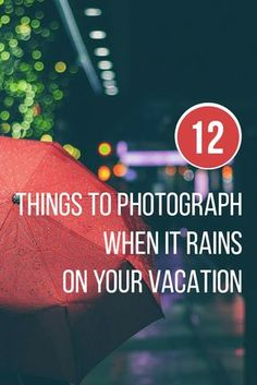 A few great photography ideas to try the next time your trip gets washed out with rain!