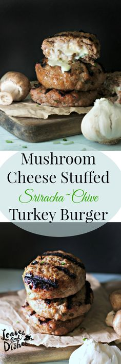 Mushroom Cheese Stuffed Siracha Chive Stuffed Turkey Burgers