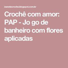 Crochê com amor: PAP -  Jo go de banheiro com flores aplicadas
