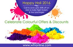 Happy Holi! Celebrate Colourful Offers & Discounts. Get upto 10%-30% off on Flight & Vacation Packages. Log on to www.wtnonline.com or Call Toll Free 1866 986 4247!