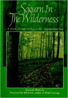 Sojourn in the Wilderness: A Seven Month Journey on the Appalachian Trail: Kenneth Wadness