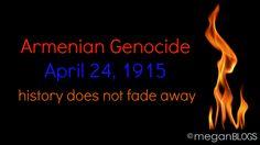 Armenian Genocide: April 24, 1915 ... 99 years of denial is enough! ~ megan BLOGS