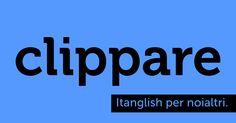 Clippare (to #clip). Ritagli di vocabolario. #itanglish