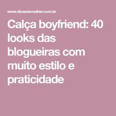Calça boyfriend: 40 looks das blogueiras com muito estilo e praticidade