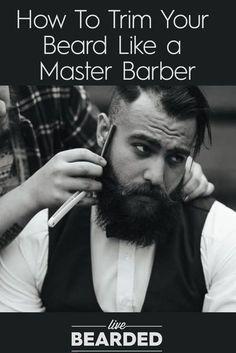 Beard Care Tips: How To Trim Your Beard Like a Master Barber   Beard Styling   Bearded Men  