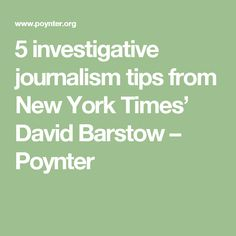 5 investigative journalism tips from New York Times' David Barstow – Poynter