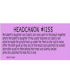 Percabeth Headcanons | Headcanon #1255 Percabeth's daughter and Caleo's son once went to the ...
