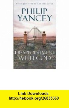 Disappointment With God Publisher Zondervan Philip Yancey ,   ,  , ASIN: B004VFZAY6 , tutorials , pdf , ebook , torrent , downloads , rapidshare , filesonic , hotfile , megaupload , fileserve
