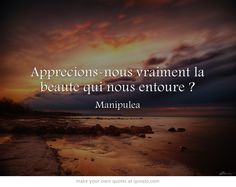 Apprécions-nous vraiment la beauté qui nous entoure ?    http://www.manipulea.com/apprecions-nous-vraiment-la-beaute-qui-nous-entoure