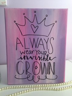 Always Wear Your Invisible Crown Pink Canvas Painting by BoutiqueduBrooke on Etsy https://www.etsy.com/listing/209922179/always-wear-your-invisible-crown-pink