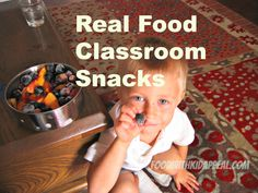 Real Food Classroom Snacks, Part III, back to school series  Food with Kid Appeal