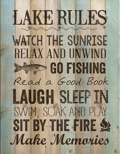 Wall sign, perfect for your lake house and cabin decor. Lake Rules; Watch the sunrise; Relax and unwind; Go fishing; Read a good book; Laugh; Sleep in; Swim, so