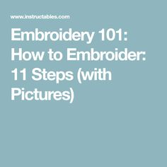 Embroidery 101: How to Embroider: 11 Steps (with Pictures)