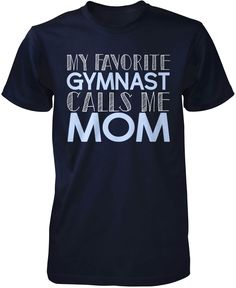 My favorite gymnast calls me Mom The perfect t-shirt for any proud Mom of a gymnast. Get yours now! Premium, Women's Fit & Long Sleeve T-Shirt Made from 100% pre-shrunk cotton jersey. Heathered colors