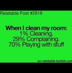 But I believe it's more like...1% cleaning, 40% playing, and 60% complaining. And sometimes, it's 100% complaining! Lol