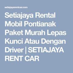 Setiajaya Rental Mobil Pontianak Paket Murah Lepas Kunci Atau Dengan Driver | SETIAJAYA RENT CAR