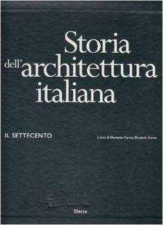 Storia dell'Architettura Italiana : il Settecento  / a cura dei Giovanna Curcio ed Elisabeth Kieven  http://encore.fama.us.es/iii/encore/record/C__Rb2599003?lang=spi