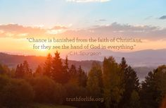 """""""Chance is banished from the faith of Christians, for they see the hand of God in everything."""" -Spurgeon"""