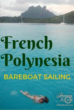 Bareboat Sailing in Romantic French Polynesia. We loved sailing and scuba diving in Bora Bora, Tahaa, Raiatea, Huahine, Moorea, and Tahiti