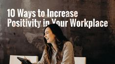 10 Excellent Ways To Increase Positivity In Your Workplace