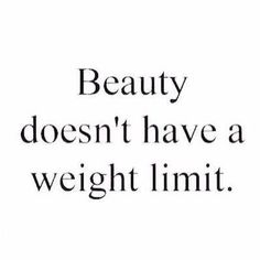 Beauty doesn't have a weight limit.