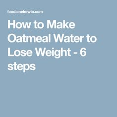 How to Make Oatmeal Water to Lose Weight - 6 steps