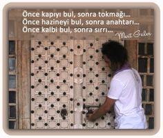 """""""Önce kapıyı bul, sonra tokmağı... Önce hazineyi bul, sonra anahtarı... Önce kalbi bul, sonra sırrı..."""" Mert Güler"""