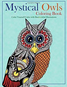Mystical Owls Coloring Book Color Yourself Calm With Beahootiful Illustrations By Ocean Offering
