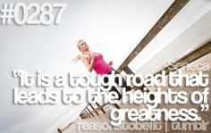 """Reason #287 To Be Fit: """"It is a tough road that leads to the heights of greatness."""""""