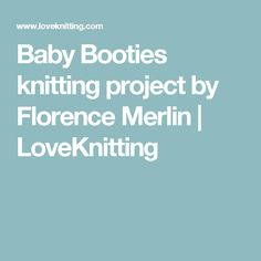 Baby Booties knitting project by Florence Merlin | LoveKnitting
