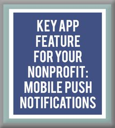 key app feature for your nonprofit: mobile push notifications