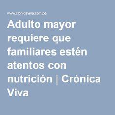 Adulto mayor requiere que familiares estén atentos con nutrición | Crónica Viva