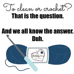 To clean or crochet???