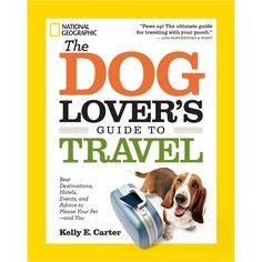 The Dog Lover's Guide to Travel | National Geographic Store