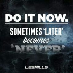 """Les Mills """"Do it now. Fitness Inspiration Quotes, Fitness Motivation Quotes, Weight Loss Motivation, Motivation Inspiration, Monday Motivation, Workout Motivation, Rpm Les Mills, Motivational Quotes, Inspirational Quotes"""
